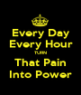 Every Day Every Hour TURN That Pain Into Power - Personalised Poster A1 size