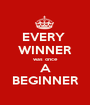 EVERY  WINNER was once A BEGINNER - Personalised Poster A1 size