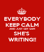 EVERYBODY KEEP CALM AND JUST GET SAM SHE'S  WRITING!! - Personalised Poster A1 size