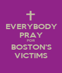 EVERYBODY PRAY FOR BOSTON'S VICTIMS - Personalised Poster A1 size