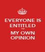 EVERYONE IS ENTITLED TO MY OWN OPINION - Personalised Poster A1 size