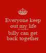 Everyone keep out my life so me and billy can get back together - Personalised Poster A1 size