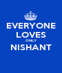 EVERYONE LOVES ONLY NISHANT  - Personalised Poster A1 size