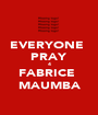 EVERYONE  PRAY 4 FABRICE  MAUMBA - Personalised Poster A1 size