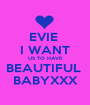 EVIE  I WANT US TO HAVE BEAUTIFUL  BABYXXX - Personalised Poster A1 size