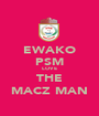 EWAKO PSM LOVE THE MACZ MAN - Personalised Poster A1 size