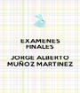 EXAMENES FINALES  JORGE ALBERTO MUÑOZ MARTINEZ - Personalised Poster A1 size