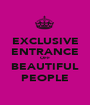 EXCLUSIVE ENTRANCE OFF BEAUTIFUL PEOPLE - Personalised Poster A1 size
