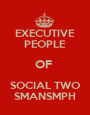 EXECUTIVE PEOPLE OF  SOCIAL TWO SMANSMPH - Personalised Poster A1 size