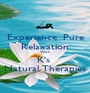 Experience  Pure Relaxation With K's  Natural Therapies - Personalised Poster A1 size