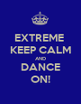 EXTREME  KEEP CALM AND DANCE ON! - Personalised Poster A1 size