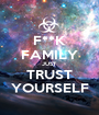 F**K FAMILY JUST TRUST YOURSELF - Personalised Poster A1 size