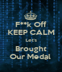 F**k Off KEEP CALM Let's Brought Our Medal  - Personalised Poster A1 size