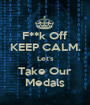 F**k Off KEEP CALM. Let's Take Our Medals - Personalised Poster A1 size