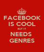 FACEBOOK IS COOL BUT IT  NEEDS  GENRES - Personalised Poster A1 size