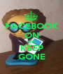 FACEBOOK ON AND KEEP GONE - Personalised Poster A1 size