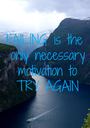 FAILING is the  only necessary  motivation to  TRY AGAIN - Personalised Poster A1 size