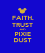 FAITH, TRUST AND PIXIE DUST - Personalised Poster A1 size