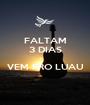 FALTAM 3 DIAS  VEM PRO LUAU  - Personalised Poster A1 size