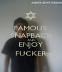FAMOUS  SNAPBACK AND ENJOY FUCKER - Personalised Poster A1 size