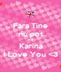 Fara Tine nu pot trai Karina I Love You <3 - Personalised Poster A1 size