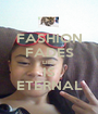 FASHION FADES LIFE IS ETERNAL - Personalised Poster A1 size