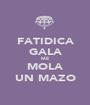 FATIDICA GALA ME MOLA UN MAZO - Personalised Poster A1 size