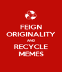 FEIGN ORIGINALITY AND RECYCLE MEMES - Personalised Poster A1 size