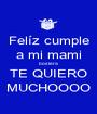 Felíz cumple a mi mami bostera TE QUIERO MUCHOOOO - Personalised Poster A1 size
