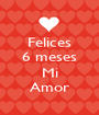Felices 6 meses  Mi Amor - Personalised Poster A1 size
