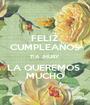 FELIZ CUMPLEAÑOS TIA JHURY LA QUEREMOS  MUCHO - Personalised Poster A1 size
