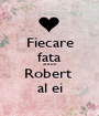 Fiecare fata are un Robert  al ei - Personalised Poster A1 size