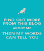 FIND OUT MORE FROM THIS BLOG ABOUT ME THEN MY WORDS CAN TELL YOU - Personalised Poster A1 size