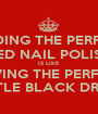 FINDING THE PERFECT RED NAIL POLISH IS LIKE  HAVING THE PERFECT LITTLE BLACK DRESS - Personalised Poster A1 size