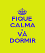 FIQUE  CALMA E  VÁ DORMIR - Personalised Poster A1 size