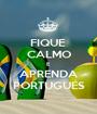 FIQUE  CALMO E APRENDA PORTUGUÉS - Personalised Poster A1 size