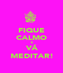 FIQUE CALMO E VÁ MEDITAR! - Personalised Poster A1 size