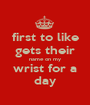 first to like gets their name on my wrist for a day - Personalised Poster A1 size