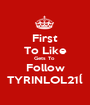 First To Like Gets To  Follow TYRINLOL21ĺ - Personalised Poster A1 size