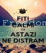 FITI CALMI CA ASTAZI NE DISTRAM - Personalised Poster A1 size