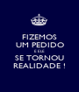 FIZEMOS UM PEDIDO E ELE SE TORNOU REALIDADE ! - Personalised Poster A1 size