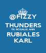 @FIZZY THUNDERS TR. ROSALIE ANN RUBIALES KARL - Personalised Poster A1 size