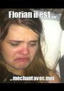 Florian il est ... ... méchant avec moi - Personalised Poster A1 size