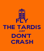 FLY THE TARDIS JUST DON'T  CRASH - Personalised Poster A1 size