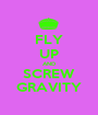 FLY UP AND SCREW GRAVITY - Personalised Poster A1 size