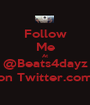 Follow Me At @Beats4dayz on Twitter.com - Personalised Poster A1 size