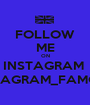 FOLLOW ME ON INSTAGRAM  @INSTAGRAM_FAMOUS23 - Personalised Poster A1 size