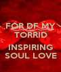 FOR DF MY TORRID  INSPIRING SOUL LOVE - Personalised Poster A1 size