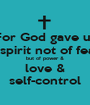 For God gave us a spirit not of fear but of power & love & self-control - Personalised Poster A1 size