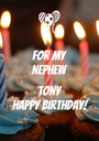 FOR MY NEPHEW   TONY HAPPY BIRTHDAY! - Personalised Poster A1 size